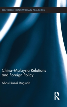 China-Malaysia Relations and Foreign Policy, Hardback Book
