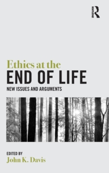 Ethics at the End of Life : New Issues and Arguments, Hardback Book
