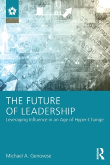 The Future of Leadership : Leveraging Influence in an Age of Hyper-Change, Paperback / softback Book