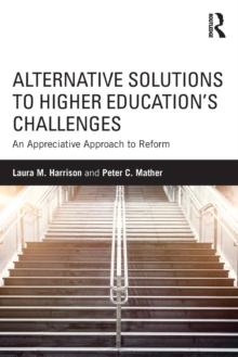 Alternative Solutions to Higher Education's Challenges : An Appreciative Approach to Reform, Paperback / softback Book