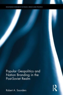 Popular Geopolitics and Nation Branding in the Post-Soviet Realm, Hardback Book