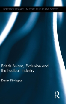 British Asians, Exclusion and the Football Industry, Hardback Book