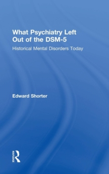 What Psychiatry Left Out of the DSM-5 : Historical Mental Disorders Today, Hardback Book