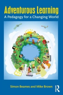 Adventurous Learning : A Pedagogy for a Changing World, Paperback Book