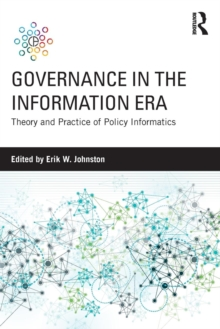Governance in the Information Era : Theory and Practice of Policy Informatics, Paperback / softback Book