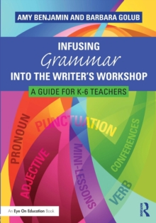 Infusing Grammar Into the Writer's Workshop : A Guide for K-6 Teachers, Paperback / softback Book