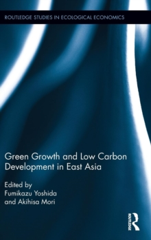 Green Growth and Low Carbon Development in East Asia, Hardback Book