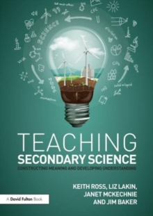 Teaching Secondary Science : Constructing Meaning and Developing Understanding, Paperback / softback Book