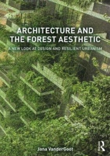 Architecture and the Forest Aesthetic : A New Look at Design and Resilient Urbanism, Paperback / softback Book