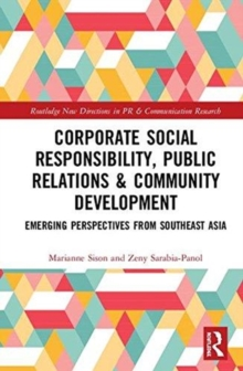 Corporate Social Responsibility, Public Relations and Community Engagement : Emerging Perspectives from South East Asia, Hardback Book