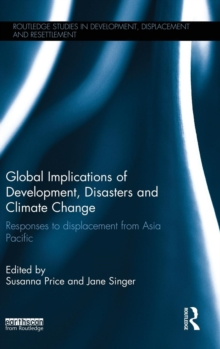 Global Implications of Development, Disasters and Climate Change : Responses to Displacement from Asia Pacific, Hardback Book