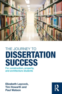 The Journey to Dissertation Success : For Construction, Property, and Architecture Students, Paperback / softback Book
