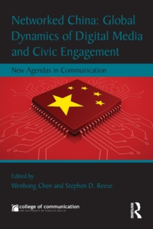 Networked China: Global Dynamics of Digital Media and Civic Engagement : New Agendas in Communication, Paperback / softback Book