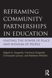 Reframing Community Partnerships in Education : Uniting the Power of Place and Wisdom of People, Paperback / softback Book