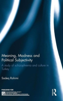Meaning, Madness and Political Subjectivity : A study of schizophrenia and culture in Turkey, Hardback Book