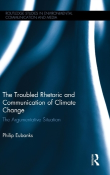 The Troubled Rhetoric and Communication of Climate Change : The argumentative situation, Hardback Book