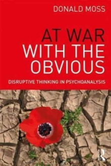 At War with the Obvious : Disruptive Thinking in Psychoanalysis, Paperback / softback Book