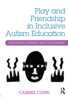 Play and Friendship in Inclusive Autism Education : Supporting learning and development, Paperback / softback Book
