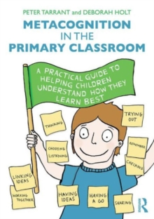 Metacognition in the Primary Classroom : A practical guide to helping children understand how they learn best, Paperback Book