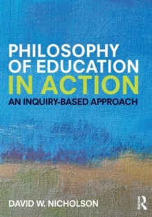 Philosophy of Education in Action : An Inquiry-Based Approach, Paperback Book