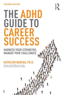 The ADHD Guide to Career Success : Harness your Strengths, Manage your Challenges, Paperback / softback Book