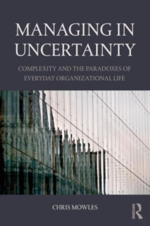 Managing in Uncertainty : Complexity and the paradoxes of everyday organizational life, Paperback / softback Book