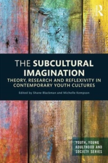 The Subcultural Imagination : Theory, Research and Reflexivity in Contemporary Youth Cultures, Hardback Book