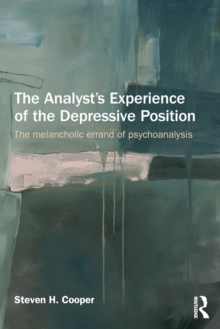 The Analyst's Experience of the Depressive Position : The melancholic errand of psychoanalysis, Paperback / softback Book