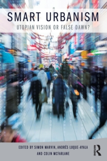 Smart Urbanism : Utopian vision or false dawn?, Paperback / softback Book
