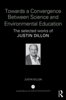 Towards a Convergence Between Science and Environmental Education : The selected works of Justin Dillon, Hardback Book