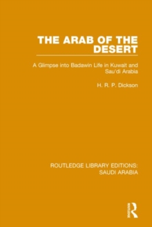 The Arab of the Desert : A Glimpse into Badawin Life in Kuwait and Saudi Arabia, Hardback Book