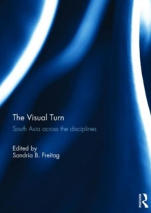 The Visual Turn : South Asia Across the Disciplines, Hardback Book