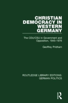 Christian Democracy in Western Germany : The CDU/CSU in Government and Opposition, 1945-1976, Hardback Book