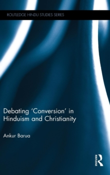 Debating 'Conversion' in Hinduism and Christianity, Hardback Book