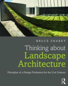 Thinking about Landscape Architecture : Principles of a Design Profession for the 21st Century, Paperback / softback Book