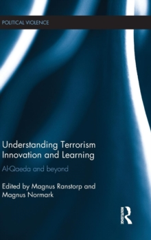 Understanding Terrorism Innovation and Learning : Al-Qaeda and Beyond, Hardback Book