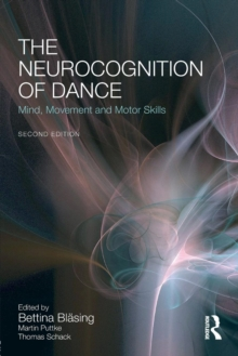 The Neurocognition of Dance : Mind, Movement and Motor Skills, Paperback / softback Book