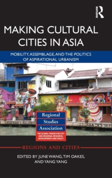 Making Cultural Cities in Asia : Mobility, assemblage, and the politics of aspirational urbanism, Hardback Book