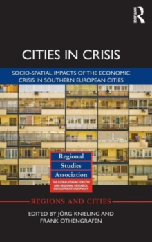 Cities in Crisis : Socio-Spatial Impacts of the Economic Crisis in Southern European Cities, Hardback Book