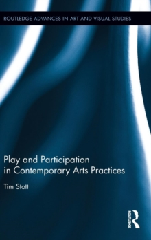 Play and Participation in Contemporary Arts Practices, Hardback Book