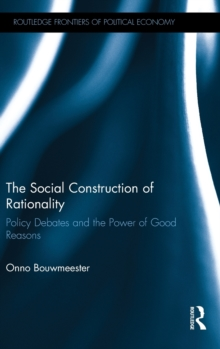 The Social Construction of Rationality : Policy Debates and the Power of Good Reasons, Hardback Book