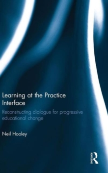 Learning at the Practice Interface : Reconstructing dialogue for progressive educational change, Hardback Book