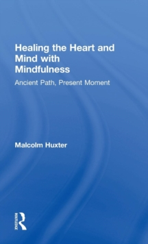 Healing the Heart and Mind with Mindfulness : Ancient Path, Present Moment, Hardback Book