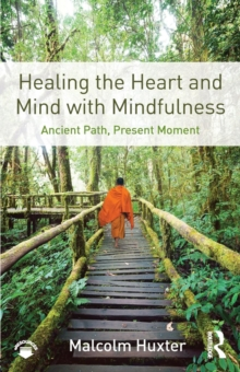 Healing the Heart and Mind with Mindfulness : Ancient Path, Present Moment, Paperback / softback Book