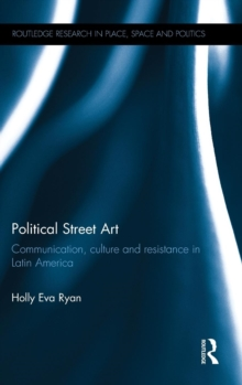 Political Street Art : Communication, culture and resistance in Latin America, Hardback Book