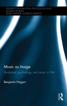 Music as Image : Analytical psychology and music in film, Hardback Book