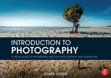 Introduction to Photography : A Visual Guide to the Essential Skills of Photography and Lightroom, Paperback / softback Book