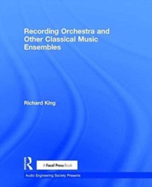 Recording Orchestra and Other Classical Music Ensembles, Hardback Book