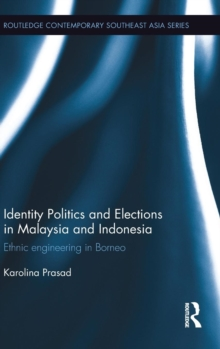 Identity Politics and Elections in Malaysia and Indonesia : Ethnic Engineering in Borneo, Hardback Book