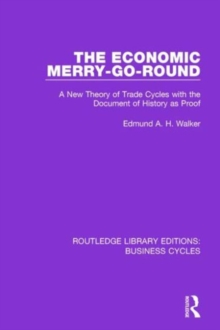 The Economic Merry-Go-Round : A New Theory of Trade Cycles with the Document of History as Proof, Hardback Book